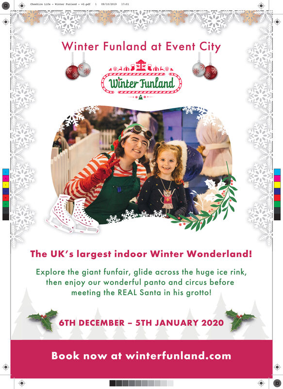1Ceire te wister utand .pr0/2019Winter Funland at Event Citywinter FunlandThe UK's largest indoor Winter Wonderland!Explore the giant funfair, glide across the huge ice rink,then enjoy our wonderful panto and circus beforemeeting the REAL Santa in his grotto!6TH DECEMBER 5TH JANUARY 2020Book now at winterfunland.com 1 Ceire te wister utand .pr 0/2019 Winter Funland at Event City winter Funland The UK's largest indoor Winter Wonderland! Explore the giant funfair, glide across the huge ice rink, then enjoy our wonderful panto and circus before meeting the REAL Santa in his grotto! 6TH DECEMBER 5TH JANUARY 2020 Book now at winterfunland.com