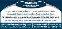WANDAFLOORCOVERINGSABN 58 101 201 307Huge stock of wool and nylon carpet, solid hardwood floor,hardwood floating floor, bamboo floor, laminated floor.CASH AND CARRY SPECIALIST PROFESSIONAL INSTALLER AVAILABLE.Serving Sydney since 1990. Warehouse sale at discount price.www.wandafloorcovering.com345 Princess Highway St Peterswww.wonderfulfloor.com.au0425 371 000 or 9517 2413 WANDA FLOORCOVERINGS ABN 58 101 201 307 Huge stock of wool and nylon carpet, solid hardwood floor, hardwood floating floor, bamboo floor, laminated floor. CASH AND CARRY SPECIALIST PROFESSIONAL INSTALLER AVAILABLE. Serving Sydney since 1990. Warehouse sale at discount price. www.wandafloorcovering.com 345 Princess Highway St Peters www.wonderfulfloor.com.au 0425 371 000 or 9517 2413