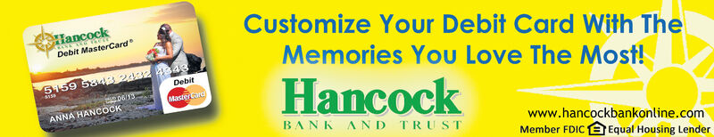 Customize Your Debit Card With TheHancockDebit MasterCardMemories You Love The Most!Si59 5343 2432 4348DebitHancock06/13Master crdANNA HANCOCKBANK AND TRUSTwww.hancockbankonline.comMember FDICEqual Housing Lender Customize Your Debit Card With The Hancock Debit MasterCard Memories You Love The Most! Si59 5343 2432 4348 Debit Hancock 06/13 Master crd ANNA HANCOCK BANK AND TRUST www.hancockbankonline.com Member FDICEqual Housing Lender