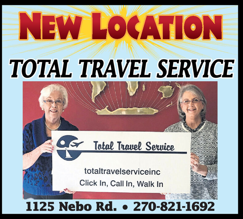 NEW LOCATIONTOTAL TRAVEL SERVICEsTotal Travel ServicetotaltravelserviceincClick In, Call In, Walk In1125 Nebo Rd. 270-821-1692 NEW LOCATION TOTAL TRAVEL SERVICE s Total Travel Service totaltravelserviceinc Click In, Call In, Walk In 1125 Nebo Rd. 270-821-1692