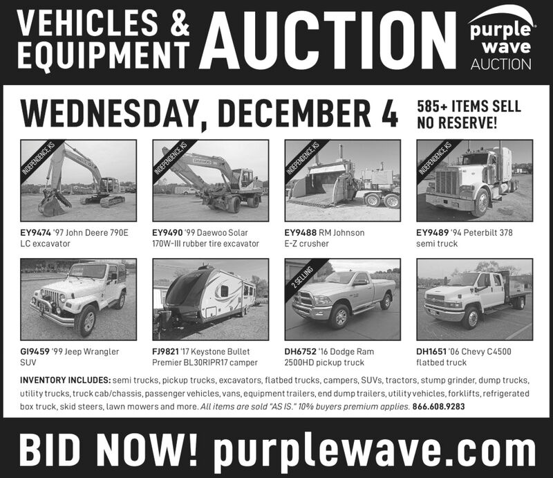 "VEHICLES &AUCTIONEQUIPMENTpurplewaveWEDNESDAY, DECEMBER 485 TEMS SELLAUCTIONNO RESERVE!INDEPENDENCE KSINDEPENDENCE, KSINDEPENDENCE, KSINDEPENDENCE KSEY9474 97 John Deere 790ELC excavatorEY9490 99 Daewo0 Solar170W-Ill rubber tire excavatorEY9488 RM JohnsonE-Z crusherEY9489 94 Peterbilt 378semi truck2 SELLINGGI9459 '99 Jeep WranglerSUVFJ9821 17 Keystone BulletPremier BL30RIPR17 camperINVENTORY INCLUDES: semi trucks, pickup trucks, excavators, flatbed trucks, campers, SUVS, tractors, stump grinder, dump trucksutility trucks, truckcab/chassis, passenger vehicles, vans, equipment trailers, end dump trailers, utility vehicles, forklifts, refrigeratedbox truck, skid steers, lawn mowers and more. All items are sold ""AS IS."" 10 % buyers premium applies. 866.608.9283DH6752 16 Dodge Ram2500HD pickup truckDH1651 06 Chevy C4500flatbed truckBID NOW! purplewave.com VEHICLES &AUCTION EQUIPMENT purple wave WEDNESDAY, DECEMBER 485 TEMS SELL AUCTION NO RESERVE! INDEPENDENCE KS INDEPENDENCE, KS INDEPENDENCE, KS INDEPENDENCE KS EY9474 97 John Deere 790E LC excavator EY9490 99 Daewo0 Solar 170W-Ill rubber tire excavator EY9488 RM Johnson E-Z crusher EY9489 94 Peterbilt 378 semi truck 2 SELLING GI9459 '99 Jeep Wrangler SUV FJ9821 17 Keystone Bullet Premier BL30RIPR17 camper INVENTORY INCLUDES: semi trucks, pickup trucks, excavators, flatbed trucks, campers, SUVS, tractors, stump grinder, dump trucks utility trucks, truckcab/chassis, passenger vehicles, vans, equipment trailers, end dump trailers, utility vehicles, forklifts, refrigerated box truck, skid steers, lawn mowers and more. All items are sold ""AS IS."" 10 % buyers premium applies. 866.608.9283 DH6752 16 Dodge Ram 2500HD pickup truck DH1651 06 Chevy C4500 flatbed truck BID NOW! purplewave.com"