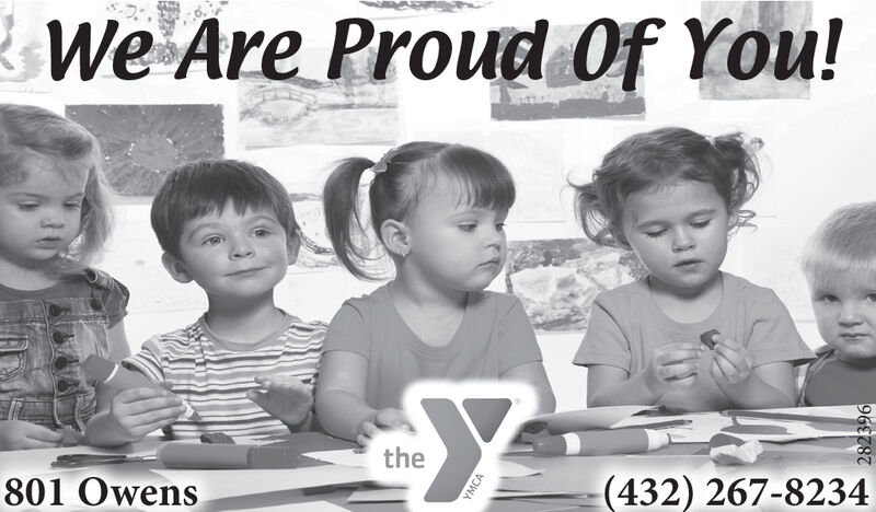 We Are Proud Of You!the801 Owens(432) 267-8234YMCA282396 We Are Proud Of You! the 801 Owens (432) 267-8234 YMCA 282396