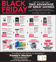 LIMITED TIME ONLYTAKE ADVANTAGEOF GREAT SAVINGSFRIDAYON SELECT MAYTAG® KITCHENAIDWHIRLPOOL AND AMANA HOME APPLIANCESNovember 28 December 11, 2019EVENTWHIRLPOOLWHIRLPOOLAMANA®MAYTAG®YWEE745HOHSYACR4303MFWWFG510SOHSYMET8800FZ30-Inch WideDouble Oven30-inch Electric5.0 cu. ft. Freestand-Front ControlRange with BakeAssist Temps andCol Elementsing Gas Range withAdjustable HighTemperature SelCleaning OvenAlso Available inWhite $949Electric Range with6.4 Cu. Ft. TrueElectric RangeWith 6.7 Cu. FtTrue Convection-$1899 Oven CapacityConvection OvenAlso Availablein Stainless Stee599$549$999$1299REG. PRICE 2199 SAVE $300REG. PRICE 699. SAVE 150REG. PRICE 1899. SAVE 600REG. PRICE 1249. SAVE $250AMANA®AMANAAMANAWHIRLPOOL YWMH31017HWAZF3X18DW18 Cu. FtNTW4516FWADB1400AGSDishwasher with1.7 Cu. Ft. Microwave Hood4.0 Cu. Ft. Top-& Fan Combination with ElectronicAmana UprightFreezer withFree-0-FrostSystemLoad WasherTriple Fiter WashSystemAlso Available In Whitewith Dual ActionTouch ControlsAgitatorAlso Available inStainiess Steel 299$249$399$499$799PLUSI INSTOREENERGY SAVINGREBATE $99.75REG. PRICE 429. SAVE 180REG. PRICE 599. SAVE $200REG. PRICE 1039. SAVE 240REG. PRICE 624. SAVE 12550 KITCHENAIDOFF! 12 Piece Cookwan Set$174.50Reg. Price '349Save 174END OF THE SEASONBARBEQUECLEARANCE SALE!SAVETHE TAXCLEAROUT!Your Favorite Brand NamesKITCHENAIDKnife SetON ALLSCRATCH & DENTAPPLIANCES60%OFFReg. Price 349$139CRPLASTICPRODUCTSSave 210On selected modelstCANADA ENERGY STAR CERTIFIED INSTANT IN-STORE REBATE. APPLIED AFTER TAXES. SEE IN-STORE SALES ASSOCIATE FOR DETAILS.It's Worth the Drive to Hampton!Paddy's MarketTaunton Rd.2212 TAUNTON ROAD, HAMPTONAPPLIANCE WAREHOUSE:905-263-8369 1-800-798-5502OSHAWABOWMANVILLEwww.PaddysMarket.caHarmony Rd.Courtice Rd.Hwy. 57 LIMITED TIME ONLY TAKE ADVANTAGE OF GREAT SAVINGS FRIDAY ON SELECT MAYTAG® KITCHENAID WHIRLPOOL AND AMANA HOME APPLIANCES November 28 December 11, 2019 EVENT WHIRLPOOL WHIRLPOOL AMANA® MAYTAG® YWEE745HOHS YACR4303MFW WFG510SOHS YMET8800FZ 30-Inch Wide Double Oven 30-inch Electric 5.0 cu. ft. Freestand- Front Control Range with Bake Assist Temps and Col Elements ing Gas Range with Adjustable High Temperature Sel Cleaning Oven Also Available in White $949 Electric Range with 6.4 Cu. Ft. True Electric Range With 6.7 Cu. Ft True Convection- $1899 Oven Capacity Convection Oven Also Available in Stainless Stee 599 $549 $999 $1299 REG. PRICE 2199 SAVE $300 REG. PRICE 699. SAVE 150 REG. PRICE 1899. SAVE 600 REG. PRICE 1249. SAVE $250 AMANA® AMANA AMANA WHIRLPOOL YWMH31017HW AZF3X18DW 18 Cu. Ft NTW4516FW ADB1400AGS Dishwasher with 1.7 Cu. Ft. Microwave Hood 4.0 Cu. Ft. Top- & Fan Combination with Electronic Amana Upright Freezer with Free-0-Frost System Load Washer Triple Fiter Wash System Also Available In White with Dual Action Touch Controls Agitator Also Available in Stainiess Steel 299 $249 $399 $499 $799 PLUSI INSTORE ENERGY SAVING REBATE $99.75 REG. PRICE 429. SAVE 180 REG. PRICE 599. SAVE $200 REG. PRICE 1039. SAVE 240 REG. PRICE 624. SAVE 125 50 KITCHENAID OFF! 12 Piece Cookwan Set $174.50 Reg. Price '349 Save 174 END OF THE SEASON BARBEQUE CLEARANCE SALE! SAVE THE TAX CLEAROUT! Your Favorite Brand Names KITCHENAID Knife Set ON ALL SCRATCH & DENT APPLIANCES 60% OFF Reg. Price 349 $139 CRPLASTIC PRODUCTS Save 210 On selected models tCANADA ENERGY STAR CERTIFIED INSTANT IN-STORE REBATE. APPLIED AFTER TAXES. SEE IN-STORE SALES ASSOCIATE FOR DETAILS. It's Worth the Drive to Hampton! Paddy's Market Taunton Rd. 2212 TAUNTON ROAD, HAMPTON APPLIANCE WAREHOUSE: 905-263-8369 1-800-798-5502 OSHAWA BOWMANVILLE www.PaddysMarket.ca Harmony Rd. Courtice Rd. Hwy. 57