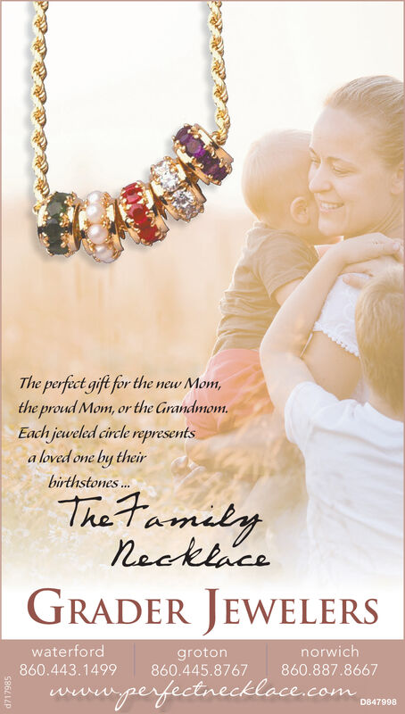 The perfect gift for the new Mom,the proud Mom, or the Grandmom.Each jeweled circle representsa loved one by theirbirthstones...The tamilynacklaceGRADER JEWELERSwaterfordnorwichgroton860.445.8767860.443.1499860.887.8667perfectnecklace.comD847998 The perfect gift for the new Mom, the proud Mom, or the Grandmom. Each jeweled circle represents a loved one by their birthstones... The tamily nacklace GRADER JEWELERS waterford norwich groton 860.445.8767 860.443.1499 860.887.8667 perfectnecklace.com D847998