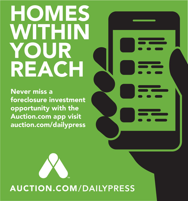 OMESWITHINYOURREACHNever miss aforeclosure investmentopportunity with theAuction.com app visitauction.com/dailypressTMAUCTION.COM/DAILYPRESS OMES WITHIN YOUR REACH Never miss a foreclosure investment opportunity with the Auction.com app visit auction.com/dailypress TM AUCTION.COM/DAILYPRESS