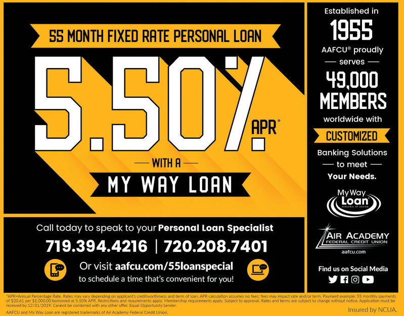 """Established in195555 MONTH FIXED RATE PERSONAL LOANAAFCU® proudlyS50%Aserves49,000MEMBERSworldwide withAPRCUSTOMIZEDBanking Solutions-to meetWITH AYour Needs.MY WAY LOANMy WayLoanCall today to speak to your Personal Loan SpecialistAIR ACADEMY719.394.4216