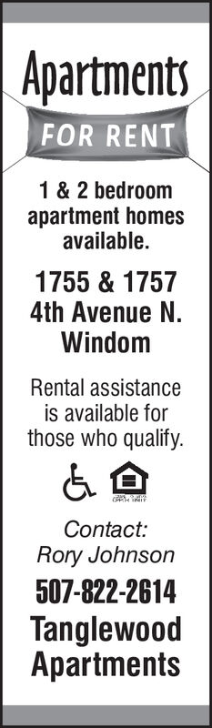 ApartmentsFOR RENT1 & 2 bedroomapartment homesavailable1755 & 17574th Avenue N.WindomRental assistanceis available forthose who qualifyContact:Rory Johnson507-822-2614TanglewoodApartments Apartments FOR RENT 1 & 2 bedroom apartment homes available 1755 & 1757 4th Avenue N. Windom Rental assistance is available for those who qualify Contact: Rory Johnson 507-822-2614 Tanglewood Apartments