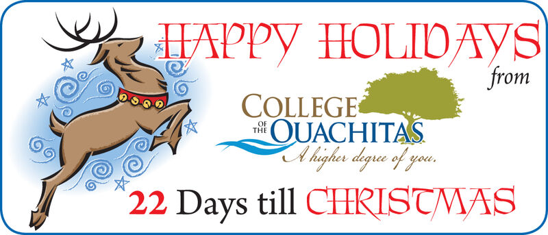 HAPPY HOLIDAYSfromCOLLEGEniQUACHITASAhigher degre of you.OFTHE22 Days till CHRISTMAS HAPPY HOLIDAYS from COLLEGE niQUACHITAS Ahigher degre of you. OF THE 22 Days till CHRISTMAS