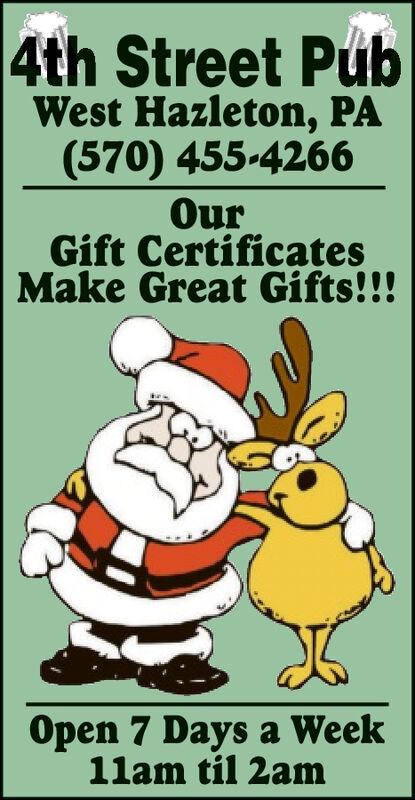 4th Street PubWest Hazleton, PA(570) 455-4266OurGift CertificatesMake Great Gifts!!!Open 7 Days a Week11am til 2am 4th Street Pub West Hazleton, PA (570) 455-4266 Our Gift Certificates Make Great Gifts!!! Open 7 Days a Week 11am til 2am
