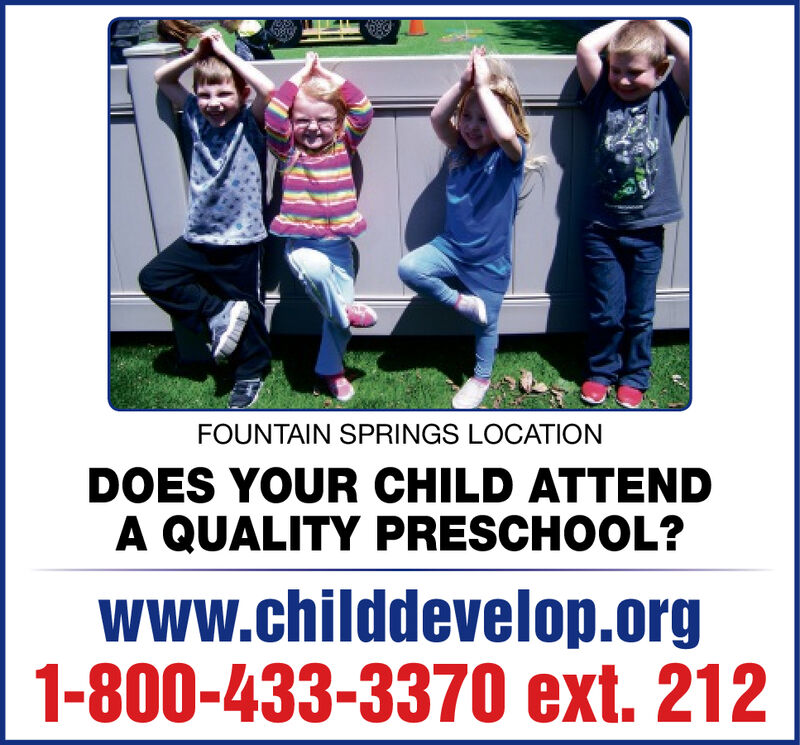 FOUNTAIN SPRINGS LOCATIONDOES YOUR CHILD ATTENDA QUALITY PRESCHOOL?www.childdevelop.org1-800-433-3370 ext. 212 FOUNTAIN SPRINGS LOCATION DOES YOUR CHILD ATTEND A QUALITY PRESCHOOL? www.childdevelop.org 1-800-433-3370 ext. 212