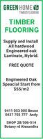 GREEN HOMETIMBERFLOORINGTIMBERFLOORINGSupply and InstallAll hardwoodEngineered oakLaminate, HybridFREE QUOTEEngineered OakSpeacial Start from$55/m20411 053 005 Beson0437 703 777 AndySHOP 28/506-514Botany rd Alexandira GREEN HOME TIMBERFLOORING TIMBER FLOORING Supply and Install All hardwood Engineered oak Laminate, Hybrid FREE QUOTE Engineered Oak Speacial Start from $55/m2 0411 053 005 Beson 0437 703 777 Andy SHOP 28/506-514 Botany rd Alexandira