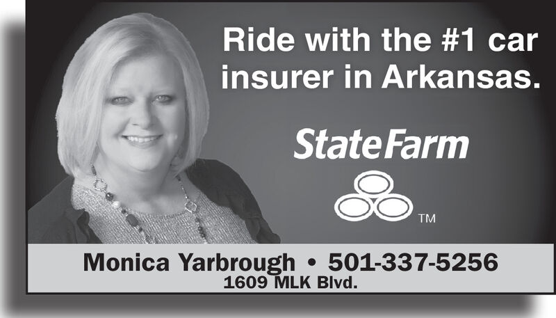 Ride with the #1 carinsurer in Arkansas.State FarmTMMonica Yarbrough 501-337-52561609 MLK Blvd. Ride with the #1 car insurer in Arkansas. State Farm TM Monica Yarbrough 501-337-5256 1609 MLK Blvd.