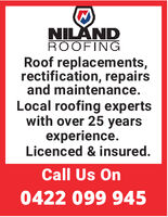 NILANDROOFINGRoof replacements,rectification, repairsand maintenanceLocal roofing expertswith over 25 yearsexperience.Licenced & insured.Call Us On0422 099 945 NILAND ROOFING Roof replacements, rectification, repairs and maintenance Local roofing experts with over 25 years experience. Licenced & insured. Call Us On 0422 099 945