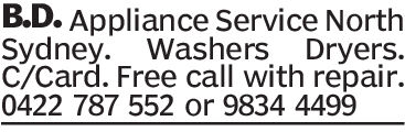 B.D. Appliance Service NorthSydney. Washers Dryers.C/Card. Free call with repair.0422 787 552 or 9834 4499 B.D. Appliance Service North Sydney. Washers Dryers. C/Card. Free call with repair. 0422 787 552 or 9834 4499