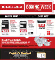 DECEMBER 12, 2019 - JANUARY 8, 2020KitchenAid| BOXING WEEK00EVENTSAVE $150*POWER PAIRS Purchase a qualifying range andmicrowave hood combinationKitchenAidKitchenAidKitchenAid1000-WattMicrowave HoodCombinationElectric FreeInduction FrontStanding Range,6.4 cu. ft.Control Range,7.1 cu. ft.YKFEG500ESSYKSIB900ESSYKMLS311HSS$699BAqualift Even-HeatTMTrue ConvectionBAqualift Even-HeatTMTrue Convection Low Profile DesignSe-Cleaning TecnologySeCaning echnology Whisper QuietVentilation SystemREGULAR PRICE $999EasyConvectTMConversion System Baking Drawer Steam RackSAVE $300 5-Speed Dual FanVentilation 5 CookingElements w/Warming Zone$2999$1399FIT MMITEDGUARANTREGULAR PRICE $2099REGULAR PRICE $4199SAVE $1200SYSTEMCANADAVoted wier inthe miorowavehoodcombo categoryby consumersSAVE $7002019RECEIVE A BONUSINDUCTION-READY 10-PC COOKWARE SETwhen you register your qualifying KitchenAid Induction Range.Qualifying Induction Range must be purchased between January 1 - December 31, 2019and registered no later than December 31, 2020 or offer will be void.!valued at $ 799.99 MSRPIt's Worth the Drive to Hampton!Paddy's MarketTaunton Rd.2212 TAUNTON ROAD, HAMPTONAPPLIANCE WAREHOUSE:905-263-8369  1-800-798-5502www.PaddysMarket.caOSHAWABOWMANVILLEHarmony Rd.8 Courtice Rd.dz DECEMBER 12, 2019 - JANUARY 8, 2020 KitchenAid | BOXING WEEK 00 EVENT SAVE $150* POWER PAIRS Purchase a qualifying range and microwave hood combination KitchenAid KitchenAid KitchenAid 1000-Watt Microwave Hood Combination Electric Free Induction Front Standing Range, 6.4 cu. ft. Control Range, 7.1 cu. ft. YKFEG500ESS YKSIB900ESS YKMLS311HSS $699 BAqualift  Even-HeatTM True Convection BAqualift  Even-HeatTM True Convection  Low Profile Design Se-Cleaning Tecnology SeCaning echnology  Whisper Quiet Ventilation System REGULAR PRICE $999 EasyConvectTM Conversion System  Baking Drawer  Steam Rack SAVE $300  5-Speed Dual Fan Ventilation  5 Cooking Elements w/ Warming Zone $2999 $1399 FIT MMITED GUARANT REGULAR PRICE $2099 REGULAR PRICE $4199 SAVE $1200 SYSTEM CANADA Voted wier in the miorowavehood combo category by consumers SAVE $700 2019 RECEIVE A BONUS INDUCTION-READY 10-PC COOKWARE SET when you register your qualifying KitchenAid Induction Range. Qualifying Induction Range must be purchased between January 1 - December 31, 2019 and registered no later than December 31, 2020 or offer will be void.! valued at $ 799.99 MSRP It's Worth the Drive to Hampton! Paddy's Market Taunton Rd. 2212 TAUNTON ROAD, HAMPTON APPLIANCE WAREHOUSE: 905-263-8369  1-800-798-5502 www.PaddysMarket.ca OSHAWA BOWMANVILLE Harmony Rd. 8 Courtice Rd. dz