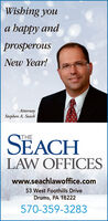 Wishing youa happy andprosperousNew Year!- AttorneyStephen A. SeachSEACHTHELAW OFFICESwww.seachlawoffice.com53 West Foothills DriveDrums, PA 18222570-359-3283 Wishing you a happy and prosperous New Year! - Attorney Stephen A. Seach SEACH THE LAW OFFICES www.seachlawoffice.com 53 West Foothills Drive Drums, PA 18222 570-359-3283