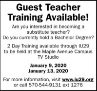 Guest TeacherTraining Available!Are you interested in becoming asubstitute teacher?Do you currently hold a Bachelor Degree?2 Day Training available through IU29to be held at the Maple Avenue CampusTV StudioJanuary 9, 2020January 13, 2020For more information, visit www.iu29.orgor call 570-544-9131 ext 1276 Guest Teacher Training Available! Are you interested in becoming a substitute teacher? Do you currently hold a Bachelor Degree? 2 Day Training available through IU29 to be held at the Maple Avenue Campus TV Studio January 9, 2020 January 13, 2020 For more information, visit www.iu29.org or call 570-544-9131 ext 1276
