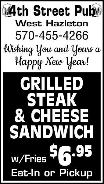 4th Street PubWest Hazleton570-455-4266Wishing You and Yours a  av!GRILLEDSTEAK& CHEESESANDWICHw/Fries 6.95Eat-In or Pickup 4th Street Pub West Hazleton 570-455-4266 Wishing You and Yours a   av! GRILLED STEAK & CHEESE SANDWICH w/Fries 6.95 Eat-In or Pickup
