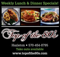 Weekly Lunch & Dinner Specials!Topofthe S0s570-454-8795HazletonTake outs availablewww.topofthe80s.com Weekly Lunch & Dinner Specials! Topofthe S0s 570-454-8795 Hazleton Take outs available www.topofthe80s.com