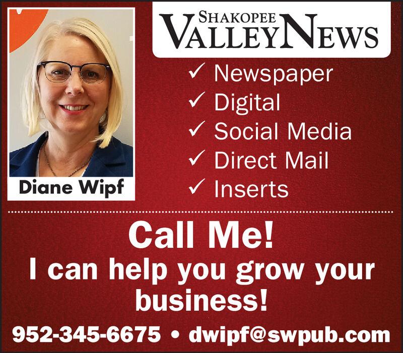 SHAKOPEEVALLEYNEWSNewspaperDigitalSocial MediaDirect MailInsertsDiane WipfCall Me!I can help you grow yourbusiness!dwipf@swpub.com952-345-6675 SHAKOPEE VALLEYNEWS Newspaper Digital Social Media Direct Mail Inserts Diane Wipf Call Me! I can help you grow your business! dwipf@swpub.com 952-345-6675