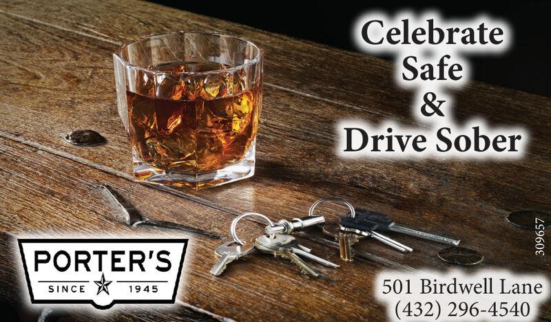 CelebrateSafe&Drive SoberPORTER'S501 Birdwell Lane(432) 296-4540SINCE1945309657 Celebrate Safe & Drive Sober PORTER'S 501 Birdwell Lane (432) 296-4540 SINCE 1945 309657