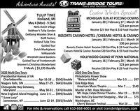 "TRANS-BRIDGE TOURSTours and Vacation TravelAdventure Awaits!Casino Winter SpecialTULIP TIMEHolland, MIMay 4 (Mon) - 9 (Sat)Nelis Dutch VillageVeldheer's Tulip GardenDeKlomp Wooden Shoe &MOHEGAN SUN AT POCONO DOWNSJanuary 20 | February 17 | March 16$22 per personReceive $25 Slot Play & $10 Food VoucherRESORTS CASINO HOTEL /CAESARS HOTEL & CASINOJanuary 18 | February 15 | March 14$30 per personResorts Casino Hotel: Receive $30 Slot Play & $5 Food VoucherCaesars Hotel & Casino: Receive $30 Slot Play & $5 Food VoucherDelft FactoryHolland Tulip TimeGuided TourDutch MarktplaatsVolksparadeHOLLYWOOD CASINO AT PENN NATIONALJanuary 16 | February 20 | March 19$23 per personReceive $30 Slot Play & $5 Food VoucherWindmill Island GardensGuided Tour of FrankenmuthBronner's Christmas Wonderland9 Meals | $1,195 Double2020 Multi-Day Tours2020 One-Day ToursPhiladelphia Flower Show""Riviera Holiday""Oak Ridge BoysAmerican Music TheatreMurder at Mt. Hope MansionMt. Hope Estate Dinner Theatre.. Mar 19 .. $123New York City Gourmet Shopping . Mar 24 . $75Presidential Homes of VACharlottesville . . Apr 16-18 ... $550/doubleNiagara Falls, ON . May 27-29 .. $645/doubleChesapeake Bay Getaway,Maryland ...New England Island Hopping. June 1-5.. $999/double""I Love Lucy""Jamestown, NY .. Mar 1-5 . $97............................. Mar 7 . $140.......May 30-31 ..$370/double.....June 12-14.$565/double Washington, DCCherry Blossom Festival. Mar 28 .. $95For info & reservations call 610-868-6001 or visit transbridgetours.com TRANS-BRIDGE TOURS Tours and Vacation Travel Adventure Awaits! Casino Winter Special TULIP TIME Holland, MI May 4 (Mon) - 9 (Sat) Nelis Dutch Village Veldheer's Tulip Garden DeKlomp Wooden Shoe & MOHEGAN SUN AT POCONO DOWNS January 20 | February 17 | March 16 $22 per person Receive $25 Slot Play & $10 Food Voucher RESORTS CASINO HOTEL /CAESARS HOTEL & CASINO January 18 | February 15 | March 14 $30 per person Resorts Casino Hotel: Receive $30 Slot Play & $5 Food Voucher Caesars Hotel & "