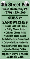 4th Street PubWest Hazleton, PA(570) 455-4266SUBS &SANDWICHESItalian Cold CutTunaPhilly Cheese SteakChicken Cheese SteakChicken Bacon RanchBuffalo Chicken Cheese SteakCrispy Chicken SandwichChicken Cordon Bleu HoagieJumbo Shrimp Po BoyOpen 7 Days a Week11am til 2am 4th Street Pub West Hazleton, PA (570) 455-4266 SUBS & SANDWICHES Italian Cold Cut Tuna Philly Cheese Steak Chicken Cheese Steak Chicken Bacon Ranch Buffalo Chicken Cheese Steak Crispy Chicken Sandwich Chicken Cordon Bleu Hoagie Jumbo Shrimp Po Boy Open 7 Days a Week 11am til 2am