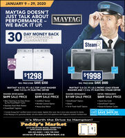 "JANUARY 9-29, 2020MAYTAGMAYTAG DOESN'TJUST TALK ABOUTPERFORMANCEWE BACK IT UP.MAYTAG30DAY MONEY BACKPERFORMANCEGUARANTEE'SteamMABrandSparkMOSTTRUSTEDENERY SIAENERGY SIAR$1298$1998REG. PRICE $2598 SAVE $600REG. PRICE $1648 SAVE $350MAYTAG° 4.4 CU. FT. I.E.C.TOP LOAD WASHERMAYTAG° 5.5 CU. FT. I.E.C.FRONT LOAD STEAMWASHER AND 7.3 CU. FT. ELECTRIC STEAM DRYERAND 7.0 CU. FT. ELECTRIC DRYERWASHER: MVWC465HWDRYER: MVWC465HWWASHER: MHW6630OHCDRYER: YMED6630HC$699 SALE PRICE$599 SALE PRICE$1149 SALE PRICE$849 SALE PRICE Best Cleaning in its Class Drivenby the PowerWash Cycle Stainless Steel Wash Basket PowerWash Agitator ExtraPower Option Steam 16 Hr Fresh Hold"" Option Quick Dry Cycle ExtraPower Option Steam & Sanitize Cycles IntelliDry"" Sensor Wrinkle Control Option Heavy-duty MotorENERGY STAR REBATE:a SAVE $499.50t Canada Energy Star"" certified instant in-store rebate. Applied after taxes. See in-store sales associate for details.+ Visit Maytag.ca for guarantee details, warranty details and to find appliances with fingerprint-resistant stainless steel.ENERGY STAR ADDITIONALLY ON THE PAIRIt's Worth the Drive to Hampton!Paddy's MarketTaunton Rd.2212 TAUNTON ROAD, HAMPTONAPPLIANCE WAREHOUSE:905-263-8369  1-800-798-5502www.PaddysMarket.caBOWMANVILLEOSHAWAHarmony Rd.Courtice Rd. JANUARY 9-29, 2020 MAYTAG MAYTAG DOESN'T JUST TALK ABOUT PERFORMANCE WE BACK IT UP. MAYTAG 30 DAY MONEY BACK PERFORMANCE GUARANTEE' Steam MA BrandSpark MOST TRUSTED ENERY SIA ENERGY SIAR $1298 $1998 REG. PRICE $2598 SAVE $600 REG. PRICE $1648 SAVE $350 MAYTAG° 4.4 CU. FT. I.E.C.TOP LOAD WASHER MAYTAG° 5.5 CU. FT. I.E.C.FRONT LOAD STEAM WASHER AND 7.3 CU. FT. ELECTRIC STEAM DRYER AND 7.0 CU. FT. ELECTRIC DRYER WASHER: MVWC465HW DRYER: MVWC465HW WASHER: MHW6630OHC DRYER: YMED6630HC $699 SALE PRICE $599 SALE PRICE $1149 SALE PRICE $849 SALE PRICE  Best Cleaning in its Class Driven by the PowerWash Cycle  Stainless Steel Wash Basket  PowerWash Agitator  ExtraPower Option  Steam  16 Hr Fresh Hold"" Option  Quick Dry Cycle  ExtraPower Option  Steam & Sanitize Cycles  IntelliDry"" Sensor  Wrinkle Control Option  Heavy-duty Motor ENERGY STAR REBATE: a SAVE $499.50 t Canada Energy Star"" certified instant in-store rebate. Applied after taxes. See in-store sales associate for details. + Visit Maytag.ca for guarantee details, warranty details and to find appliances with fingerprint-resistant stainless steel. ENERGY STAR ADDITIONALLY ON THE PAIR It's Worth the Drive to Hampton! Paddy's Market Taunton Rd. 2212 TAUNTON ROAD, HAMPTON APPLIANCE WAREHOUSE: 905-263-8369  1-800-798-5502 www.PaddysMarket.ca BOWMANVILLE OSHAWA Harmony Rd. Courtice Rd."