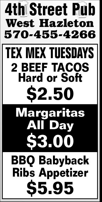 4th Street PubWest Hazleton570-455-4266TEX MEX TUESDAYS2 BEEF TACOSHard or Soft$2.50MargaritasAll Day$3.00BBQ BabybackRibs Appetizer$5.95 4th Street Pub West Hazleton 570-455-4266 TEX MEX TUESDAYS 2 BEEF TACOS Hard or Soft $2.50 Margaritas All Day $3.00 BBQ Babyback Ribs Appetizer $5.95