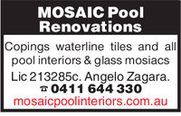 MOSAIC PoolRenovationsCopings waterline tiles and allpool interiors & glass mosiacsLic 213285c. Angelo Zagara.0411 644 330mosaicpoolinteriors.com.au MOSAIC Pool Renovations Copings waterline tiles and all pool interiors & glass mosiacs Lic 213285c. Angelo Zagara. 0411 644 330 mosaicpoolinteriors.com.au