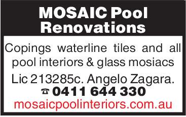 MOSAIC PoolRenovationsCopings waterline tiles and allpool interiors & glass mosiacsLic 213285c. Angelo Zagara.0411 644 330mosaicpoolinteriors.com.au MOSAIC Pool Renovations Copings waterline tiles and all pool interiors & glass mosiacs Lic 213285c. Angelo Zagara. 0411 644 330 mosaicpoolinteriors.com.au