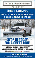 START SUMETHING NEWSALES EVENTBIG SAVINGSON NEW 2019 & 2020 RAM 1500& 2500 MODELS IN STOCK!MDSTOP IN TODAYFOR A GREAT DEAL!NOTHING WORKS LIKE A DOGGALL AMERICAN AUTO GROUP IN TAMAQUARAM Jeep DODGEHRYSLER1-888-843-8406YOUR AUTHORIZED SNOWDOGG DISTRIBUTOR START SUMETHING NEW SALES EVENT BIG SAVINGS ON NEW 2019 & 2020 RAM 1500 & 2500 MODELS IN STOCK! MD STOP IN TODAY FOR A GREAT DEAL! NOTHING WORKS LIKE A DOGG ALL AMERICAN AUTO GROUP IN TAMAQUA RAM Jeep DODGE HRYSLER 1-888-843-8406 YOUR AUTHORIZED SNOWDOGG DISTRIBUTOR