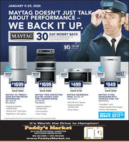 "MAYTAGJANUARY 9-29, 2020MAYTAG DOESN'T JUST TALKABOUT PERFORMANCE-WE BACK IT UP.30DAY MONEY BACKPERFORMANCEGUARANTEE|MAYG10YEARLIMITED PARTSWARRANTYMOSTFINGERPRINTFINGERPRINTRESISTANTFINGERPRINTRESISTANTFINGERPRINTRESISTANTSTAINLESSSTEELRESISTANTPOWERFULSTAINLESSSTEELSTAINLESSSTEELSTAINLESSSTEEL$1699$1699$499$849REG. PRICE $2149REG. PRICE S1999REG. PRICE $649REG. PRICE $1199SAVE $350SAVE $450SAVE $300SAVE $150MAYTAG MICROWAVEHOOD, 2.0 CU. FT.MAYTAG 47 DBADISHWASHER WITHSTAINLESS STEEL TUBMAYTAG TRUE CONVECTIONELECTRIC DOUBLE OVENFREE STANDING RANGE,6.7 CU. FT.YMETS80OFZMAYTAG 33"" FRENCH-DOOR BOTTOM MOUNTREFRIGERATOR,22.1 CU. FT.YMMV4206FZMDB7959SHZ 400 CFM with 3 SpeedsMFF2258FEZ PowerBlast"" Cycle 4-Blade Stainless Steel Chopper Premium Rack Adjusters· Fingerprint ResistantStainless Steel Fingerprint ResistantStainless Steel Wide-N-Fresh"" Deli Drawer Fingerprint ResistantStainless Steel· Sensor Reheat True Convection Power PreheatSAVE AN ADITIONAL$212.25ENERGY STARREBATE BrightSeries"" LED LightingCanada Energy Star certified instart instore rebate. Appled after ta. See instore sales ansociate for detais.It's Worth the Drive to Hampton!Paddy's MarketTaunton Rd.2212 TAUNTON ROAD, HAMPTONAPPLIANCE WAREHOUSE:905-263-8369  1-800-798-5502www.PaddysMarket.caOSHAWABOWMANVILLE""PH AuouuerCourtice Rd. MAYTAG JANUARY 9-29, 2020 MAYTAG DOESN'T JUST TALK ABOUT PERFORMANCE- WE BACK IT UP. 30 DAY MONEY BACK PERFORMANCE GUARANTEE 