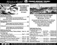 """% TRANS-BRIDGE TOURSTours and Vacation TravelAdventure Awaits!NEW YORK CITYGOURMETSHOPPINGMarch 24 (Tue)$75 AdultCHESAPEAKE BAY GETAWAYAnnapolis & St. Michaels, MDMay 30 (Sat) - 31 (Sun)Chesapeake Bay Maritime Museum 