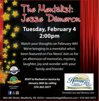 The Mentalist:Jesse DameronTuesday, February 42:00pmWatch your thoughts on February 4th!We're bringing in a mentalist who'sbeen featured on Fox News! Join us foran afternoon of memories, mystery,laughter, joy and wonder with yourfamily and friends!2020 BEST OFNGLVNGHrinageRSVP to Rachael or Jessicah CaJanuary 28th by callingSENIORCOMMUNITYAWARD-WINNING570-365-3077Embracing life and possibilities for 20 years and constingCOMMUNITYfaPersonal Care and Memory Care800 6th Street, Weatherly, PA 18255  www.heritagehillsenior.com  570-365-3077 The Mentalist: Jesse Dameron Tuesday, February 4 2:00pm Watch your thoughts on February 4th! We're bringing in a mentalist who's been featured on Fox News! Join us for an afternoon of memories, mystery, laughter, joy and wonder with your family and friends! 2020 BEST OF NGLVNG Hrinage RSVP to Rachael or Jessica h Ca January 28th by calling SENIOR COMMUNITY AWARD-WINNING 570-365-3077 Embracing life and possibilities for 20 years and consting COMMUNITY fa Personal Care and Memory Care 800 6th Street, Weatherly, PA 18255  www.heritagehillsenior.com  570-365-3077