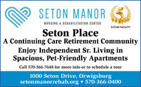 SETON MANORNURSING& REHABILITATION CENTER5-STAR FACILITYSeton PlaceA Continuing Care Retirement CommunityEnjoy Independent Sr. Living inSpacious, Pet-Friendly ApartmentsCall 570-366-7648 for more info or to schedule a tour1000 Seton Drive, Orwigsburgsetonmanorrehab.org 570-366-0400 SETON MANOR NURSING& REHABILITATION CENTER 5-STAR FACILITY Seton Place A Continuing Care Retirement Community Enjoy Independent Sr. Living in Spacious, Pet-Friendly Apartments Call 570-366-7648 for more info or to schedule a tour 1000 Seton Drive, Orwigsburg setonmanorrehab.org 570-366-0400