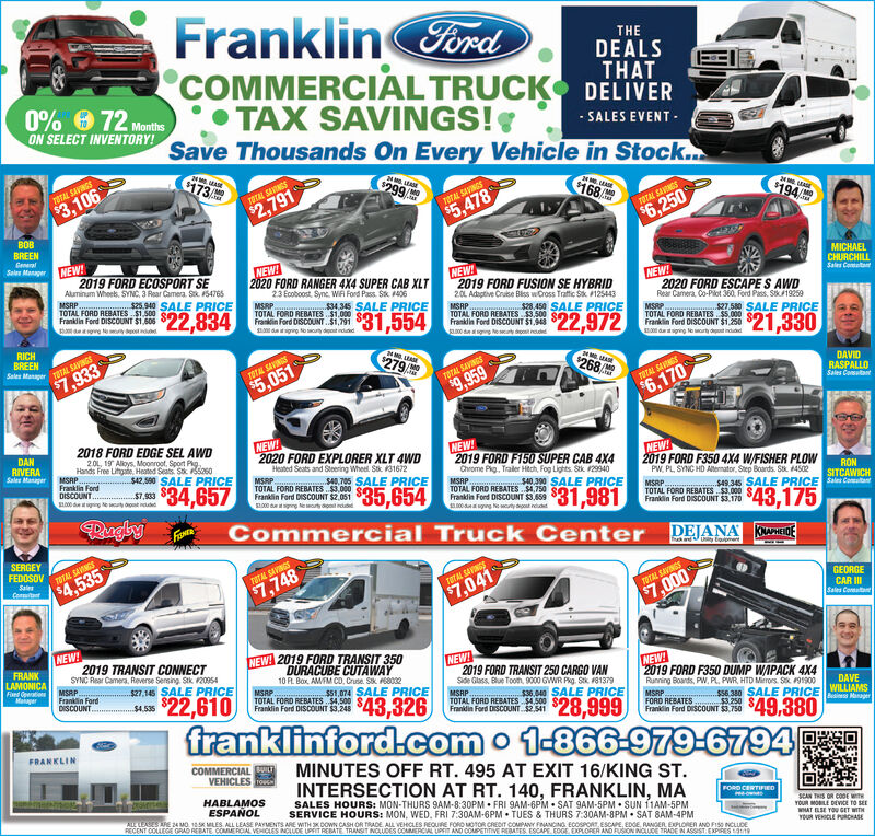 FranklingCOMMERCIAL TRUCK TAXTHEDEALSTHATDELIVERSave Thousands On Every Vehicle in Stock.0% 6 72 MonthsON SELECT INVENTORY!SAVINGS!- SALES EVENT -G173$299TOTAL SAVINGS168$3,106TOTAL SAINGSTMO$194$2,791TOTAL SAVINGS$5,478TOTAL SAGS$6,250BOBBREENCeneralSelen ManagerNEW!2019 FORD ECOSPORT SENEW!MICHAELCHURCHILLNEW2019 FORD FUSION SE HYBRID20L Adaptive Cruse Biss wCross Traftic S 125443MSRP.2020 FORD RANGER 4X4 SUPER CAB XLTAluminum Wheets, SYNC, 3 Rear CameraMSRPTOTAL FORD REBATESS1.S00Franklin Ford DISCOUNT $1.606Bde rg NNEW!2020 FORD ESCAPE S AWDRear Camera, Co-Pilot 360, Ford Pass, Sik19259S. 54765$25.940 SALE PRICE23 Ecoboost. Syne, WA Ford Pass. Stk 406MSRP.......$34,345 SALE PRICETOTAL FORD REBATES $1.000Franklin Ford DISCOUNT.$1,791Sals Comutat$22,834$31,554S.450 SALE PRICETOTAL FORO REBATES $3.500Frain Ferd OISCOUNT S1,tddMSRP 27.580 SALE PRICETOTAL FORD REBATES $5.000Franklin Ford DISCOUNT $1,250$22,972$21,330a.0 dg NeytdeRICHBREENSales Manager TOTAL SAVINGSdtiging lerty det inddd279268$7,933TOTAL SAVINGSTMODAVID$5,051TOTAL SAVINGS$9,959RASPALLOSales CosutatTOTAL SAVNGS$6,1702018 FORD EDGE SEL AWDNEW!2020 FORD EXPLORER XLT 4WDHeated Seats and Steering Wheel Stk K31672DANRIVERASales ManagerNEW!2019 FORD F150 SUPER CAB 4X4Chrome Pig, Traler Hitch, Fog Lights. Stk 2994020L, 19 Aloys. Moonroot, Sport Pg.Hands Free Lihgate, Heated Seats. Sk Sas0MSRP.NEW!2019 FORD F350 4X4 W/FISHER PLOWPW, PL SYNC HD Aternator, Step Boards. Stk. 4502$42,590 SALE PRICEFranklin FordDISCOUNT.$34,657MSRPTOTAL FORD REBATES S.000 SOFranklin Ford DISCOUNT $2.051S40. 705 SALE PRICE$7,933RONMSRPTOTAL FORD REBATES 4.750Franklin Ford DISCOUNT $3.6590 dugng Ne cutydoost ndudd$35,654S40.390 SALE PRICESL00 dging eotSITCAWICH$49.345 SALE PRICE S ComtaMSRPTOTAL FORD REBATES$3.000 S.Franklin Ford DISCOUNT $3.170$31,981$43,175Commercial Truck Center DEJANA KanIEERuglyFISNERSERGEYFEDOSOVdUiy toomentTOTAL SAVNGSSales$4,535TOTAL SAVINGSConittTOTAL SAVINGS$7,748$7,041GEORGECAR ISales CoreatatTOTAL SAVING