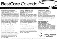 BestCare CalendarRegistration is required. Call toll-free 1-877-783-7262 or visit Classes and Events at stfranciscare.orgPrepare for Surgery, Heal FasterWorkshopTM Certified FacilitatorsTuesday, January 21 | 6-7:30 p.m.Saint Francis at EnfieldHow Well Are You Sleeping?An Overview of Sleep DisordersDilpreet Singh B.S., RRT, RPSGTWednesday, January 29 | 2-3 p.m.Johnson Memorial HospitalEmbodiment: Cultivate ResilienceThrough the Body-Hilary Lake, M.Div.Tuesday, January 14 | 5:30 -7 p.m.Krapek Comprehensive Women's Health CenterMedical studies show that people who preparefor an operation have less pain, fewer complicationsand recover sooner. Peggy Huddleston's stepsto prepare for surgery will help you calm preoperativejitters, visualize a positive recovery, and establishsupportive doctor-patient relationships. Cost: $50includes book, CD and group education (onesupport person may attend at no charge) Classlimited to 6 participants and their support persons.(One-on-one sessions also available for $75)Do you suffer from pain and or struggle with yourbody? Embodiment allows us to inhabit ourselvesmore fully and learn from our bodies what we needin order to cultivate greater resilience and fulfillment.This workshop will offer techniques and practicesfor welcoming the experience of the body as wellas being present and moving with our own innatewisdom. Discover how your body can lead youto greater grace and ease. Suggested donation:$15 (no one turned away for lack of funds)Join Dilpreet Singh, from the Johnson MemorialSleep Center, as he discusses some of the mostcommon disorders that can impact sleep. Learnwhat can be done to improve sleep hygiene, andlearn more about the latest treatment optionsavailable today.Urinary Incontinence andPelvic Floor DisordersMarybeth Norman, A.P.R.N.Thursday, January 30 | 6-7:30 p.m.Krapek Comprehensive Women's Health CenterWeight Release with Therapeutic HypnosisJoan Harovas, R.N., BSN, CHWednesday, January 15 | 5:30-7 p.m.Center for Integrative MedicineWednesday, January 22 | 5:30-7 p.m.Center for Integrative MedicineWednesday, January 29 | 5:30-7 p.m.Center for Integrative MedicineWomen's Drumming CircleMaria Eberle, R.N.Tuesday, January 28| 6:30-8:00 p.m.Krapek Comprehensive Women's Health CenterThere are many different causes of loss of bladdercontrol or urinary incontinence. Join MarybethNorman, A.P.R.N., to leam more about the treatmentof pelvic floor disorders such as urinary incontinenceand prolapse of the bladder and uterus.Come experience the joys of drumming.Drumming has been found to decrease stress.No experience needed. Some djembe drums willbe available; when you register please indicatewhether you are bringing a djembe drum or needone. Cost: $15 per sessionHave you ever lost weight only to find it again?How we think and speak about our goals matters.In this three-part program, using hypnosis, wewill begin to discover how releasing weight isnot simply about will power but more aboutalignment, awareness and choice. Cost: $90for all three classesTrinity HealthOf New EnglandSaint Francis Hospital · Johnson Memorial Hospital · Mount Sinai Rehabilitation Hospital BestCare Calendar Registration is required. Call toll-free 1-877-783-7262 or visit Classes and Events at stfranciscare.org Prepare for Surgery, Heal Faster WorkshopTM Certified Facilitators Tuesday, January 21 | 6-7:30 p.m. Saint Francis at Enfield How Well Are You Sleeping? An Overview of Sleep Disorders Dilpreet Singh B.S., RRT, RPSGT Wednesday, January 29 | 2-3 p.m. Johnson Memorial Hospital Embodiment: Cultivate Resilience Through the Body-Hilary Lake, M.Div. Tuesday, January 14 | 5:30 -7 p.m. Krapek Comprehensive Women's Health Center Medical studies show that people who prepare for an operation have less pain, fewer complications and recover sooner. Peggy Huddleston's steps to prepare for surgery will help you calm preoperative jitters, visualize a positive recovery, and establish supportive doctor-patient relationships. Cost: $50 includes book, CD and group education (one support person may attend at no charge) Class limited to 6 participants and their support persons. (One-on-one sessions also available for $75) Do you suffer from pain and or struggle with your body? Embodiment allows us to inhabit ourselves more fully and learn from our bodies what we need in order to cultivate greater resilience and fulfillment. This workshop will offer techniques and practices for welcoming the experience of the body as well as being present and moving with our own innate wisdom. Discover how your body can lead you to greater grace and ease. Suggested donation: $15 (no one turned away for lack of funds) Join Dilpreet Singh, from the Johnson Memorial Sleep Center, as he discusses some of the most common disorders that can impact sleep. Learn what can be done to improve sleep hygiene, and learn more about the latest treatment options available today. Urinary Incontinence and Pelvic Floor Disorders Marybeth Norman, A.P.R.N. Thursday, January 30 | 6-7:30 p.m. Krapek Comprehensive Women's Health Center Weight Release with Therapeutic Hypnosis Joan Harovas, R.N., BSN, CH Wednesday, January 15 | 5:30-7 p.m. Center for Integrative Medicine Wednesday, January 22 | 5:30-7 p.m. Center for Integrative Medicine Wednesday, January 29 | 5:30-7 p.m. Center for Integrative Medicine Women's Drumming Circle Maria Eberle, R.N. Tuesday, January 28| 6:30-8:00 p.m. Krapek Comprehensive Women's Health Center There are many different causes of loss of bladder control or urinary incontinence. Join Marybeth Norman, A.P.R.N., to leam more about the treatment of pelvic floor disorders such as urinary incontinence and prolapse of the bladder and uterus. Come experience the joys of drumming. Drumming has been found to decrease stress. No experience needed. Some djembe drums will be available; when you register please indicate whether you are bringing a djembe drum or need one. Cost: $15 per session Have you ever lost weight only to find it again? How we think and speak about our goals matters. In this three-part program, using hypnosis, we will begin to discover how releasing weight is not simply about will power but more about alignment, awareness and choice. Cost: $90 for all three classes Trinity Health Of New England Saint Francis Hospital · Johnson Memorial Hospital · Mount Sinai Rehabilitation Hospital