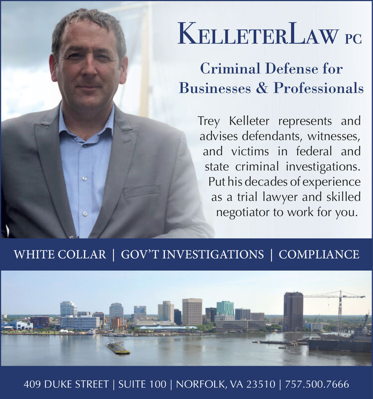 KELLETERLAW PCCriminal Defense forBusinesses & ProfessionalsTrey Kelleter represents andadvises defendants, witnesses,and victims in federal andstate criminal investigations.Put his decades of experienceas a trial lawyer and skillednegotiator to work for you.WHITE COLLAR   GOV'T INVESTIGATIONS   COMPLIANCE409 DUKE STREET   SUITE 100   NORFOLK, VA 23510   757.500.7666 KELLETERLAW PC Criminal Defense for Businesses & Professionals Trey Kelleter represents and advises defendants, witnesses, and victims in federal and state criminal investigations. Put his decades of experience as a trial lawyer and skilled negotiator to work for you. WHITE COLLAR   GOV'T INVESTIGATIONS   COMPLIANCE 409 DUKE STREET   SUITE 100   NORFOLK, VA 23510   757.500.7666