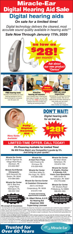"Miracle-EarDigital Hearing Aid SaleDigital hearing aidsOn sale for a limited time!Digital technology delivers the clearest, mostaccurate sound quality available in hearing aids!**Sale Now Through January 17th, 2020as low as$28!per monthAsk aboutour new product""Genius""FREE ear canalAttentionhearing aid wearers:ly ara hearngaiy maeFREE hearing testsReveande y eedhearing aance andisrecommended or everyoneover 0 years oldinspectionsSomemesnotng moanar eeourstate nvdo Ohoscnpe tobok aide your a caYou can watch on aanheodO FEE comprheaing aid wokngevido montor an thapoenaDON'T WAIT!Digital hearing aidsfor as low as...FullyDigitalHearingAid$28!per monthMany StylesAvailabletLIMITED-TIME OFFER. CALL TODAY!0% Financing Available for Limited Time!We Will Price Match any Competitor's quote by 5%Just bring us your quote!!Miracle Ear Center3130 W. Tighman St.Vilage West PlazaAllentown, PA610-628-3007Miracle EarMiracle Ear Center427 Main StreetHellertown, PA610-674-1194At East Penn Plaza1325 Chestrut StEmmaus. PA610-228-4428Miracle Ear Centere Angello, Sharkey& Kokosky, 0.0.Vision Care Specialsts1935 Center St.Northampton, PA 18067610-776-2206Miracle EareBartekMiracle Ear Center1343 ue Valley Dr.Chiropractic3225 Nazareth RdEaston, PA 18045610-588-3383Pen Agy. Pa. 180r2010-588-330Miracie Ear Service CenterMiracle Ear Center350 S. Best Ave.Lehigh PlaraWalnuport, Pa.44-232-1332At Castellani Chiropractor202 S. ard StretCoopersburg P 18030Miracle Ear Center201 Saykers RoadPhilipsburg. NJ OB06S610-674-1194908-505-1053In home and eveningappointments avaitaleFree CleaningMaintenanceWe Service A Makes andDr. Albert Shrive, AU.D.NJ Hearing AldDispenser 062Supervising LicenseeModels of Hearing AidsOver 65 Years in theWacorpt Geisinger andFeder ucesBusinessWe accept all insurancesiypo yon On tpey b t A peMiracle-EarTrusted forOver 60 Years Miracle-Ear Digital Hearing Aid Sale Digital hearing aids On sale for a limited time! Digital technology delivers the clearest, most accurate sound quality available in hearing aids!** Sale Now Through January 17th, 2020 as low as $28! per month Ask about our new product ""Genius"" FREE ear canal Attention hearing aid wearers: ly ara hearngai y mae FREE hearing tests Reveande y eed hearing aance andis recommended or everyone over 0 years old inspections Somemesnotng moan ar eeour state nvdo Ohoscnpe to bok aide your a ca You can watch on a anhe od O FEE compr heaing aid woknge vido montor an thapoena DON'T WAIT! Digital hearing aids for as low as... Fully Digital Hearing Aid $28! per month Many Styles Availablet LIMITED-TIME OFFER. CALL TODAY! 0% Financing Available for Limited Time! We Will Price Match any Competitor's quote by 5% Just bring us your quote!! Miracle Ear Center 3130 W. Tighman St. Vilage West Plaza Allentown, PA 610-628-3007 Miracle Ear Miracle Ear Center 427 Main Street Hellertown, PA 610-674-1194 At East Penn Plaza 1325 Chestrut St Emmaus. PA 610-228-4428 Miracle Ear Center e Angello, Sharkey & Kokosky, 0.0. Vision Care Specialsts 1935 Center St. Northampton, PA 18067 610-776-2206 Miracle EareBartek Miracle Ear Center 1343 ue Valley Dr. Chiropractic 3225 Nazareth Rd Easton, PA 18045 610-588-3383 Pen Agy. Pa. 180r2 010-588-330 Miracie Ear Service Center Miracle Ear Center 350 S. Best Ave. Lehigh Plara Walnuport, Pa. 44-232-1332 At Castellani Chiropractor 202 S. ard Stret Coopersburg P 18030 Miracle Ear Center 201 Saykers Road Philipsburg. NJ OB06S 610-674-1194 908-505-1053 In home and evening appointments avaitale Free Cleaning Maintenance We Service A Makes and Dr. Albert Shrive, AU.D. NJ Hearing Ald Dispenser 062 Supervising Licensee Models of Hearing Aids Over 65 Years in the Wacorpt Geisinger and Feder uces Business We accept all insurances iy po y on On tp e y b t A pe Miracle-Ear Trusted for Over 60 Years"