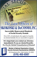 SECURITrited States TresurpPHILAGELP2OHNT ANY STREThe Law Offices ofSKOKOSKI & DECOSMO, P.C.Successfully Represented Hundredsof Social Security DenialsOver 60% of individuals who apply for benefitsare denied initially, but are successful on appealIt is important you contact an Attorneyimmediately if you are denied benefits.No Fee for Initial Consultation if DeniedMember of National Organisation of SocialSecurity Claimants Representatives (NOSSCR)SOCALSECLLANS165 Susquehanna Blvd., West Hazleton, Pa 18202(570) 455-0307 SECURI Trited States Tresurp PHILAGELP 2OHN T ANY STRE The Law Offices of SKOKOSKI & DECOSMO, P.C. Successfully Represented Hundreds of Social Security Denials Over 60% of individuals who apply for benefits are denied initially, but are successful on appeal It is important you contact an Attorney immediately if you are denied benefits. No Fee for Initial Consultation if Denied Member of National Organisation of Social Security Claimants Representatives (NOSSCR) SOCAL SECL LANS 165 Susquehanna Blvd., West Hazleton, Pa 18202 (570) 455-0307