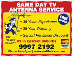 SAME DAY TVANTENNA SERVICEFREEQUOTES 35 Years Experience 25 Year Warranty Senior/ Pensioner DiscountFASTFRIENDLYEFFICIENT# 1 in Eastern Suburbs9997 2192Phone 7am-8pm | www.nulifetv.com.auVISA SAME DAY TV ANTENNA SERVICE FREE QUOTES  35 Years Experience  25 Year Warranty  Senior/ Pensioner Discount FAST FRIENDLY EFFICIENT # 1 in Eastern Suburbs 9997 2192 Phone 7am-8pm | www.nulifetv.com.au VISA