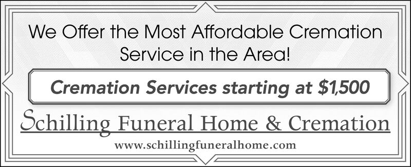 We Offer the Most Affordable CremationService in the Area!Cremation Services starting at $1,500Schilling Funeral Home & Cremationwww.schillingfuneralhome.com We Offer the Most Affordable Cremation Service in the Area! Cremation Services starting at $1,500 Schilling Funeral Home & Cremation www.schillingfuneralhome.com