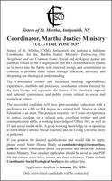 Sisters of St. Martha, Antigonish, NSCoordinator, Martha Justice MinistryFULL-TIME POSITIONSisters of St. Martha (CSM), Antigonish, are seeking a full-timeCoordinator for the Martha Justice Ministry: Embracing OurNeighbour and our Common Home. Social and ecological justice areessential values to the Congregation and the Coordinator will enableus to move into the future with renewed energy and commitment tocontinue to promote these values through education, advocacy anddeepening our theological understanding.The Coordinator creates and facilitates learning opportunities,experiences, methods and processes; coordinates actions directed bythe Core Group; and represents the Sisters of St. Martha at regionaland national conferences and public events related to social andecological justice.The successful candidate will have post-secondary education with apreference for a BA or MA degree in a related field. Studies in AdultEducation is an asset. This position requires 3 to 5 years of experiencein justice, ecology or a related area; excellent written and oralcommunication skills, a working knowledge of Office 365, as well asIT and social media skills. A good working knowledge or an opennessto learn about Catholic Social Teaching and the Living Universe Storyis preferred.If you possess the desired qualifications and would like to apply,please email Sister Donna Brady at csmleadership@themarthas.com for more information about the position and about the MarthaJustice Ministry. Your emailed application should be saved as one PDFfile and contain cover letter, resume and three references. Please includeCoordinator Social/Ecological Justice in the subject line.Application deadline is January 20, 2020.Only short-listed candidates will be contacted. Sisters of St. Martha, Antigonish, NS Coordinator, Martha Justice Ministry FULL-TIME POSITION Sisters of St. Martha (CSM), Antigonish, are seeking a full-time Coordinator for the Martha Justice Ministry: Embracing Our Neighbour and our Common Home. Social and ecological justice are essential values to the Congregation and the Coordinator will enable us to move into the future with renewed energy and commitment to continue to promote these values through education, advocacy and deepening our theological understanding. The Coordinator creates and facilitates learning opportunities, experiences, methods and processes; coordinates actions directed by the Core Group; and represents the Sisters of St. Martha at regional and national conferences and public events related to social and ecological justice. The successful candidate will have post-secondary education with a preference for a BA or MA degree in a related field. Studies in Adult Education is an asset. This position requires 3 to 5 years of experience in justice, ecology or a related area; excellent written and oral communication skills, a working knowledge of Office 365, as well as IT and social media skills. A good working knowledge or an openness to learn about Catholic Social Teaching and the Living Universe Story is preferred. If you possess the desired qualifications and would like to apply, please email Sister Donna Brady at csmleadership@themarthas. com for more information about the position and about the Martha Justice Ministry. Your emailed application should be saved as one PDF file and contain cover letter, resume and three references. Please include Coordinator Social/Ecological Justice in the subject line. Application deadline is January 20, 2020. Only short-listed candidates will be contacted.