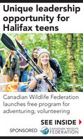 Unique leadershipopportunity forHalifax teensCanadian Wildlife Federationlaunches free program foradventuring, volunteeringSEE INSIDECANADIAN WILDLIFEFEDERATIONSPONSORED Unique leadership opportunity for Halifax teens Canadian Wildlife Federation launches free program for adventuring, volunteering SEE INSIDE CANADIAN WILDLIFE FEDERATION SPONSORED