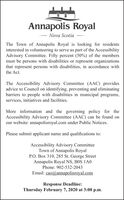 Annapolis RoyalNova ScotiaThe Town of Annapolis Royal is looking for residentsinterested in volunteering to serve as part of the AccessibilityAdvisory Committee. Fifty percent (50%) of the membersmust be persons with disabilities or represent organizationsthat represent persons with disabilities, in accordance withthe Act.The Accessibility Advisory Committee (AAC) providesadvice to Council on identifying, preventing and eliminatingbarriers to people with disabilities in municipal programs,services, initiatives and facilities.More information and the governing policy for theAccessibility Advisory Committee (AAC) can be found onour website: annapolisroyal.com under Public Notices.Please submit applicant name and qualifications to:Accessibility Advisory CommitteeTown of Annapolis RoyalP.O. Box 310, 285 St. George StreetAnnapolis Royal NS, BOS 1A0Phone: 902-532-2043Email: cao@annapolisroyal.comResponse Deadline:Thursday February 7, 2020 at 3:00 p.m. Annapolis Royal Nova Scotia The Town of Annapolis Royal is looking for residents interested in volunteering to serve as part of the Accessibility Advisory Committee. Fifty percent (50%) of the members must be persons with disabilities or represent organizations that represent persons with disabilities, in accordance with the Act. The Accessibility Advisory Committee (AAC) provides advice to Council on identifying, preventing and eliminating barriers to people with disabilities in municipal programs, services, initiatives and facilities. More information and the governing policy for the Accessibility Advisory Committee (AAC) can be found on our website: annapolisroyal.com under Public Notices. Please submit applicant name and qualifications to: Accessibility Advisory Committee Town of Annapolis Royal P.O. Box 310, 285 St. George Street Annapolis Royal NS, BOS 1A0 Phone: 902-532-2043 Email: cao@annapolisroyal.com Response Deadline: Thursday February 7, 2020 at 3:00 p.m.