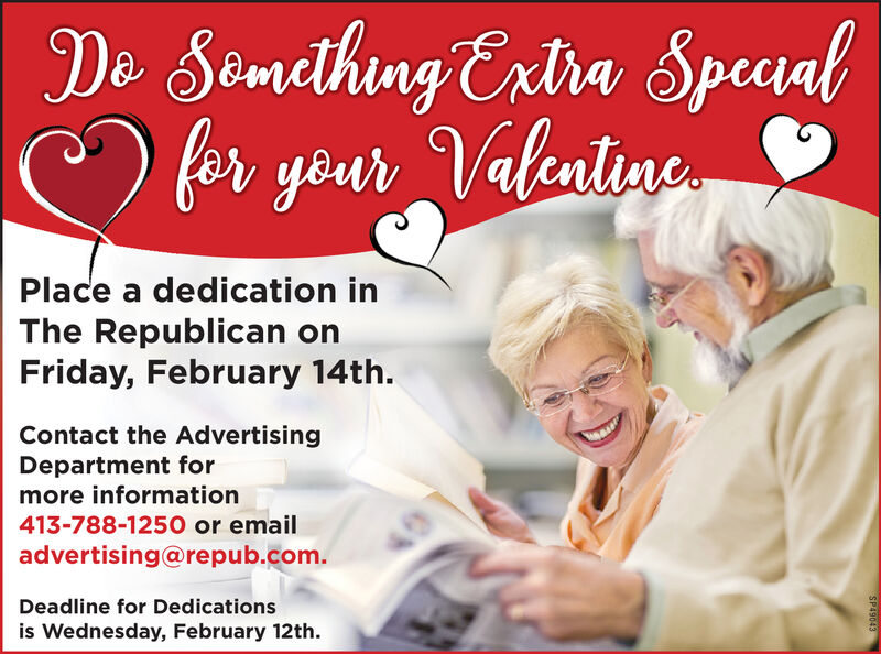 De Semething Ertra Spealfor yêur Valentine.Place a dedication inThe Republican onFriday, February 14th.Contact the AdvertisingDepartment formore information413-788-1250 or emailadvertising@repub.com.Deadline for Dedicationsis Wednesday, February 12th.SP49043 De Semething Ertra Speal for yêur Valentine. Place a dedication in The Republican on Friday, February 14th. Contact the Advertising Department for more information 413-788-1250 or email advertising@repub.com. Deadline for Dedications is Wednesday, February 12th. SP49043