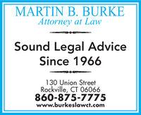 MARTIN B.BURKEAttorney at LawSound Legal AdviceSince 1966130 Union StreetRockville, CT 06066860-875-7775www.burkeslawct.com MARTIN B.BURKE Attorney at Law Sound Legal Advice Since 1966 130 Union Street Rockville, CT 06066 860-875-7775 www.burkeslawct.com