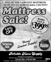 """ONE OF THE LARGEST MATTRESSDISPLAYS IN SCHUYLKILL COUNTY!MattressSale!BrookleaAs Low As$3909510%OFFQueen SetHurry!Limited Supply!RELRICAN HALALD2019READERSCHOICE""""WINNERSPRINGAIRReliable Home SupplyMinersville at 217-223 Sunbury St.Open Mon., Thurs., Fri., 9 am-8 pm  Tues, Wed. 9 am-5 pm  Sat. 9 am-4 pm570-544-2555  570-544-59903 Generations  71 Years  Locally Owned And Operated  Full Service Delivery, Setup, & Removal AvailableVISA ONE OF THE LARGEST MATTRESS DISPLAYS IN SCHUYLKILL COUNTY! Mattress Sale! Brooklea As Low As $39095 10% OFF Queen Set Hurry! Limited Supply! RELRICAN HALALD 2019 READERS CHOICE """"WINNER SPRING AIR Reliable Home Supply Minersville at 217-223 Sunbury St. Open Mon., Thurs., Fri., 9 am-8 pm  Tues, Wed. 9 am-5 pm  Sat. 9 am-4 pm 570-544-2555  570-544-5990 3 Generations  71 Years  Locally Owned And Operated  Full Service Delivery, Setup, & Removal Available VISA"""