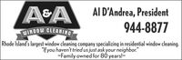 """AI D'Andrea, President944-8877WINDOW GLEANINGRhode Island's largest window cleaning company specializing in residential window cleaning.""""If you haven't tried us just ask your neighbor.""""-Family owned for 80 years! AI D'Andrea, President 944-8877 WINDOW GLEANING Rhode Island's largest window cleaning company specializing in residential window cleaning. """"If you haven't tried us just ask your neighbor."""" -Family owned for 80 years!"""